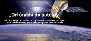 """Projekt edukacyjny """"Od śrubki do satelity"""""""